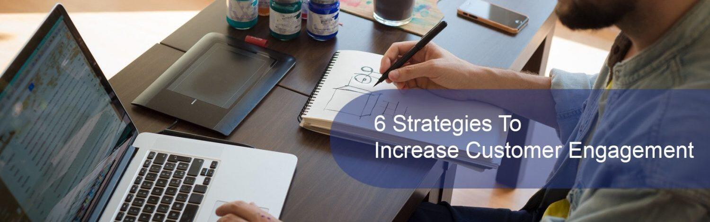 6 Strategies To Increase Customer Engagement