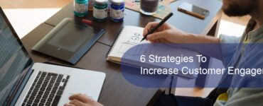6 Strategies To Increase Customer Engagement